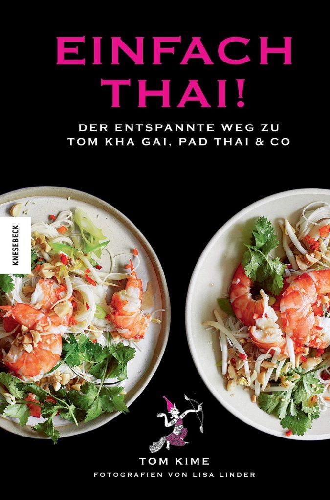 Buchrezension Einfach thai! Der entspannte Weg zu Tom Kha Gai, Pad Thai & Co von Tom Kime und Lisa Linder
